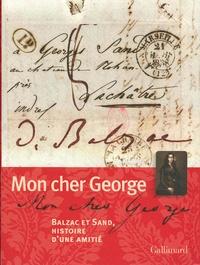 Julie Pellegrin - Mon cher George - Balzac et Sand, histoire d'une amitié.