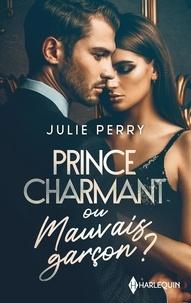 Julie Perry - Prince charmant ou mauvais garçon ? - Un avenir avec lui ? ; Nous deux, pour toujours ?.