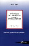 Julie Pétré - L'outrage aux tribunaux pénaux internationaux.