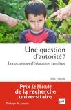 Julie Pinsolle - Une question d'autorité ? - Les pratiques d'éducation familiale.