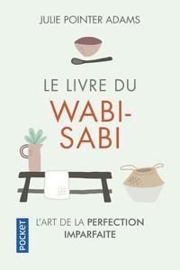 Julie Pointer Adams - Le livre du wabi-sabi - L'art de la perfection imparfaite.