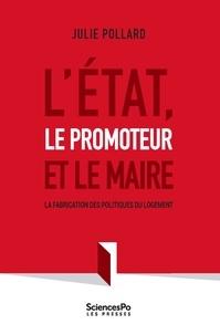 Julie Pollard - L'Etat, le promoteur et le Maire - La fabrication des politiques du logement.
