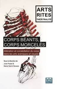 Julie Postel et Marie Garré Nicoara - Corps béants, corps morcelés - Altération et constellation du corps dans les arts scéniques et visuels.