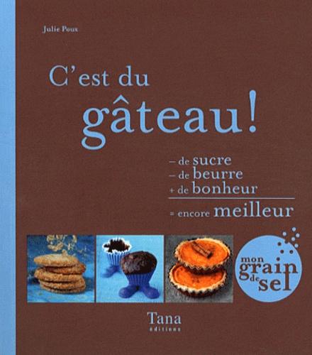 Julie Poux - C'est du gâteau ! - - de sucre - de beurre + de bonheur = encore meilleur.