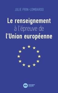Julie Prin-Lombardo - Le renseignement à l'épreuve de l'Union européenne.