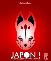 Julie Proust Tanguy - Japon ! - Panorama de l'imaginaire japonais.
