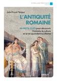 Julie Proust Tanguy - L'antiquité romaine - 80 mots-clés pour découvrir l'histoire, la culture et la vie à Rome.