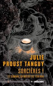 Julie Proust Tanguy - Sorcières ! - Le sombre grimoire du féminin.