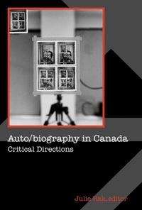 Julie Rak - Auto/biography in Canada - Critical Directions.