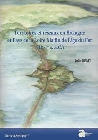 Julie Remy - Territoires et reseaux en Bretagne et Pays de la Loire a la fin de l âge du Fer (IIIe-Ier s. a.C.) - Iiie-ier s. a.c..