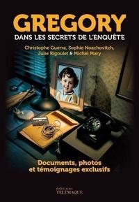 Julie Rigoulet et Michel Mary - Grégory, dans les secrets de l'enquête - Documents, photos et témoignages exclusifs.