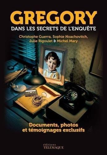 Grégory, dans les secrets de l'enquête. Documents, photos et témoignages exclusifs