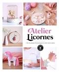 Julie Robert et Agnès Delage-Calvet - Atelier Licornes - + de 20 projets licornesques à créer entre amies.