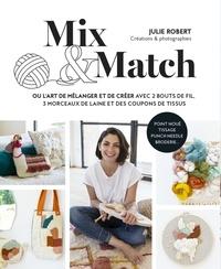 Julie Robert - Mix & Match - ou l'art de mélanger et créer avec 2 bouts de fil, 3 morceaux de laine et des coupons de tissus.