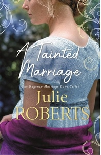 Julie Roberts - A Tainted Marriage - A captivating new Regency romance novel.