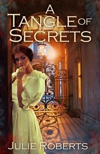 Julie Roberts - A Tangle of Secrets - A sweeping Regency romance (The Regency Marriage Laws).