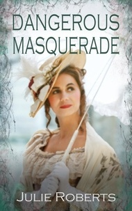 Julie Roberts - Dangerous Masquerade - The Regency Marriage Laws.