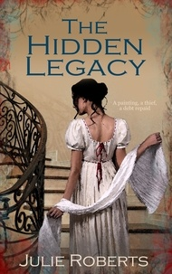 Julie Roberts - The Hidden Legacy - The Regency Marriage Laws.