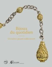 Julie Rohou et François Séguin - Bijoux du quotidien - Un trésor picard redécouvert.