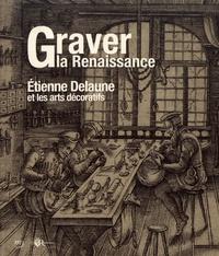Graver la Renaissance- Etienne Delaune et les arts décoratifs - Julie Rohou |