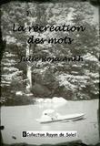 Julie Rosa Ankh - La récréation des mots.