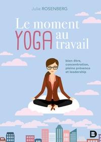 Julie Rosenberg - Le moment yoga au travail - Bien-être, concentration, pleine présence et leadership.