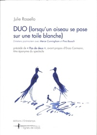 Julie Rossello - Duo (lorsqu'un oiseau se pose sur une toile blanche) - Entretiens post-mortem avec Merce Cunningham et Pina Bausch.