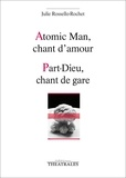 Julie Rossello-Rochet - Atomic Man, chant d'amour ; Part-Dieu, chant de gare.