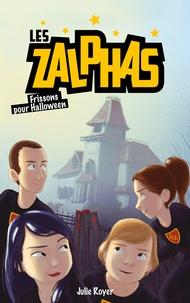 Julie Royer - Les Zalphas - Tome 3 - Frissons pour Halloween.