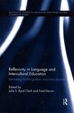 Julie S Byrd Clark et Fred Dervin - Reflexivity in Language and Intercultural Education - Rethinking Multilingualism and Interculturality.
