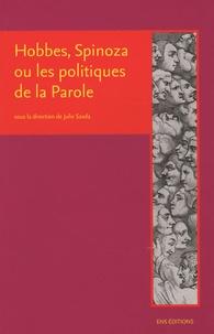 Hobbes, Spinoza ou les politiques de la parole- Critique de la sécularisation et usages de l'histoire sainte à l'âge classique - Julie Saada |