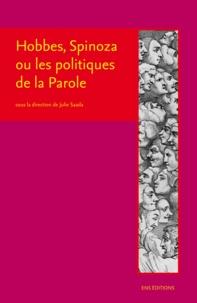Julie Saada - Hobbes, Spinoza ou les politiques de la parole - Critique de la sécularisation et usages de l'histoire sainte à l'âge classique.