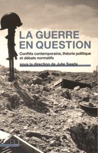 Julie Saada - La guerre en question - Conflits contemporains, théorie politique et débats normatifs.