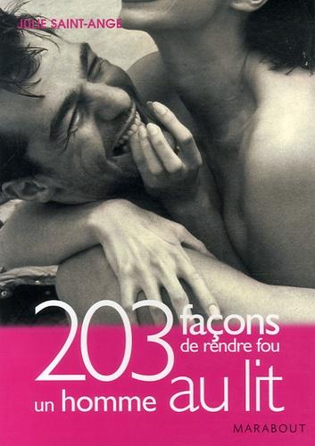 Julie Saint-Ange - 203 Façons de rendre fou un homme au lit.