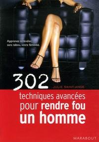 Julie Saint-Ange - 302 Techniques avancées pour rendre fou un homme.
