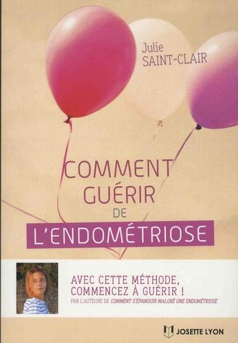 Comment guérir de l'endométriose. Julie Saint-Clair - Grand Format ...