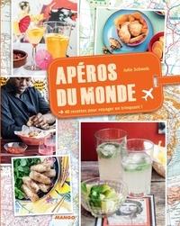 Julie Schwob et Guillaume Czerw - Apéros du monde - 40 recettes pour voyager en trinquant !.
