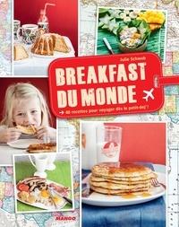 Julie Schwob et Guillaume Czerw - Breakfast du monde - 40 recettes pour voyager dès le petit-dej' !.