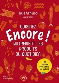 Julie Schwob - Encore ! - Cuisinez autrement les produits du quotidien.