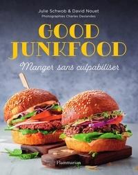 Julie Schwob et David Nouet - Good junkfood - Manger sans culpabiliser.