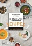Julie Schwob - Le grand livre des bonnes soupes - 200 recettes pour toutes les saisons.