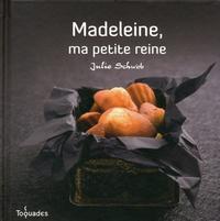 Julie Schwob - Madeleine, ma petite reine.