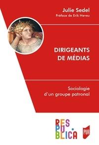 Julie Sedel - Dirigeants de médias - Sociologie d'un groupe patronal.