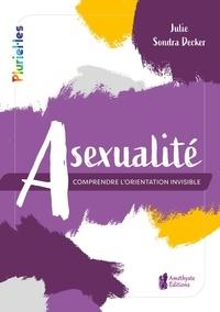 Julie Sondra Decker - Asexualité - Comprendre l'orientation invisible.