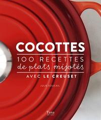Julie Soucail - Cocottes - 100 recettes de plats mijotés avec Le Creuset.