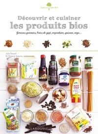 Julie Soucail - Découvrir et cuisiner les produits bio - Graines germées, baies de goji, rapadura, quinoa, orge....
