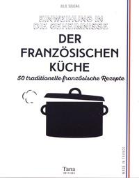 Einweihung in die geheimnisse der französischen küche - Julie Soucail |