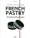 Julie Soucail - How to cook french pastry - 50 traditional French recipes.