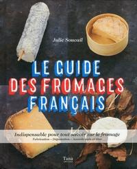 Le guide des fromages français - Indispensable pour tout savoir sur le fromage. Fabrication - Dégustation - Accords mets et vins.pdf