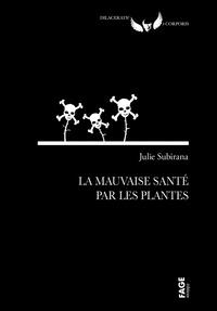 Julie Subirana - La mauvaise santé par les plantes.